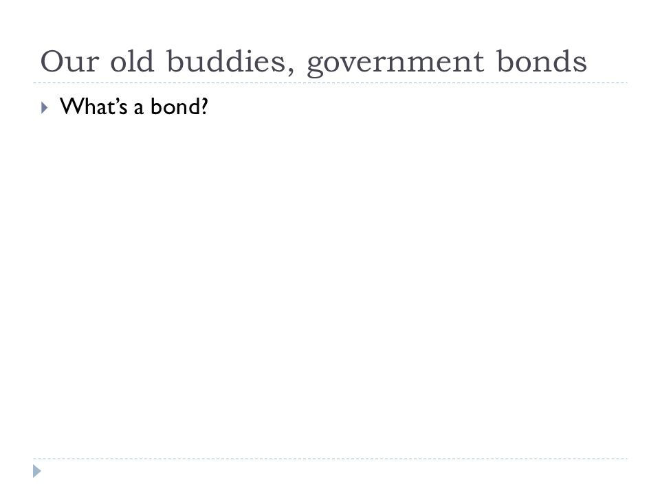 Our old buddies, government bonds  What's a bond?