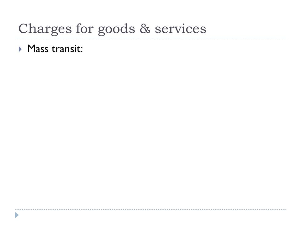 Charges for goods & services  Mass transit: