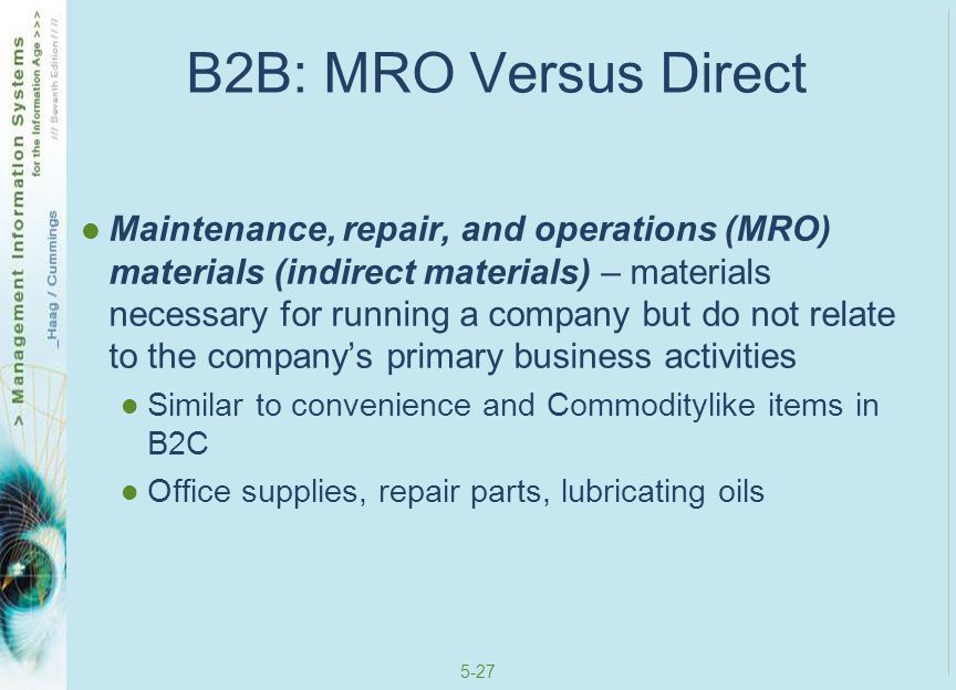 5-28 MRO Materials Buyers in B2B make large purchases Can then demand a discount (not true in B2C) Can team up with other buyers to create demand aggregation Demand aggregation – combining purchase requests from multiple buyers which justifies a larger discount