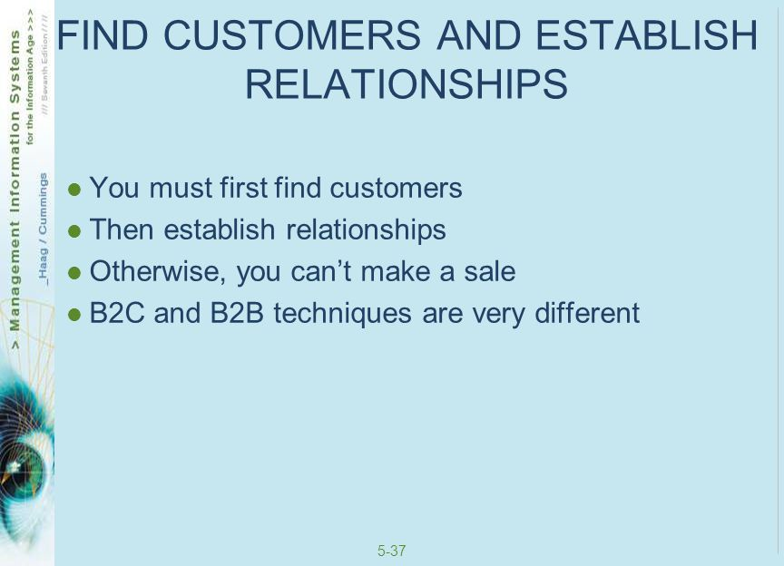 5-38 Business to Consumer Need to determine your marketing mix Marketing mix – set of marketing tools your organization will use to pursue its marketing objectives in reaching and attracting potential customers There are many such tools for B2C