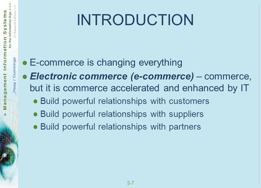 5-8 INTRODUCTION But e-commerce is still commerce You must have a clear path-to-profitability (P2P), a formal business plan that outlines key business issues such as… Customer targets Marketing strategies Operations strategies Projected income statement and balance sheet targets