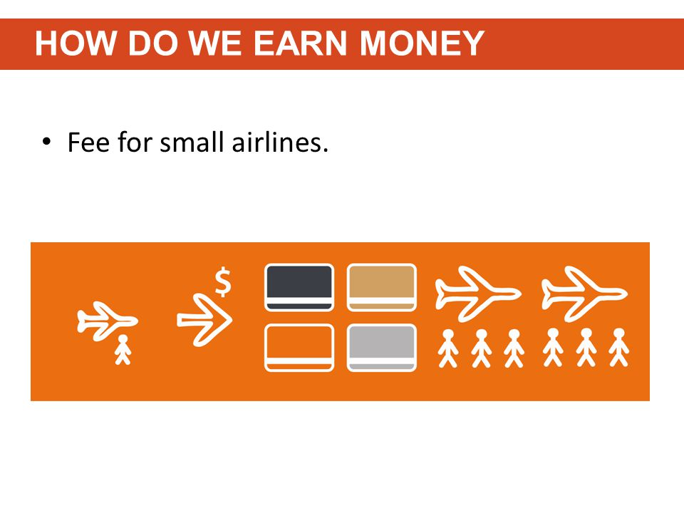 Fee for small airlines. HOW DO WE EARN MONEY