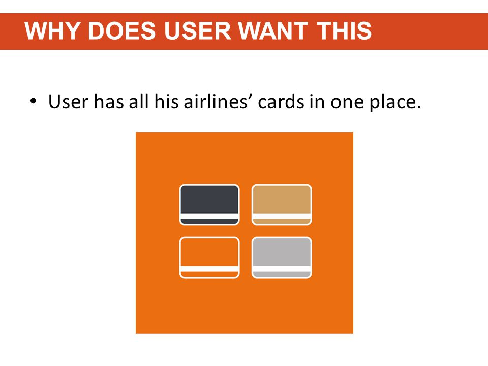 User has all his airlines' cards in one place. WHY DOES USER WANT THIS