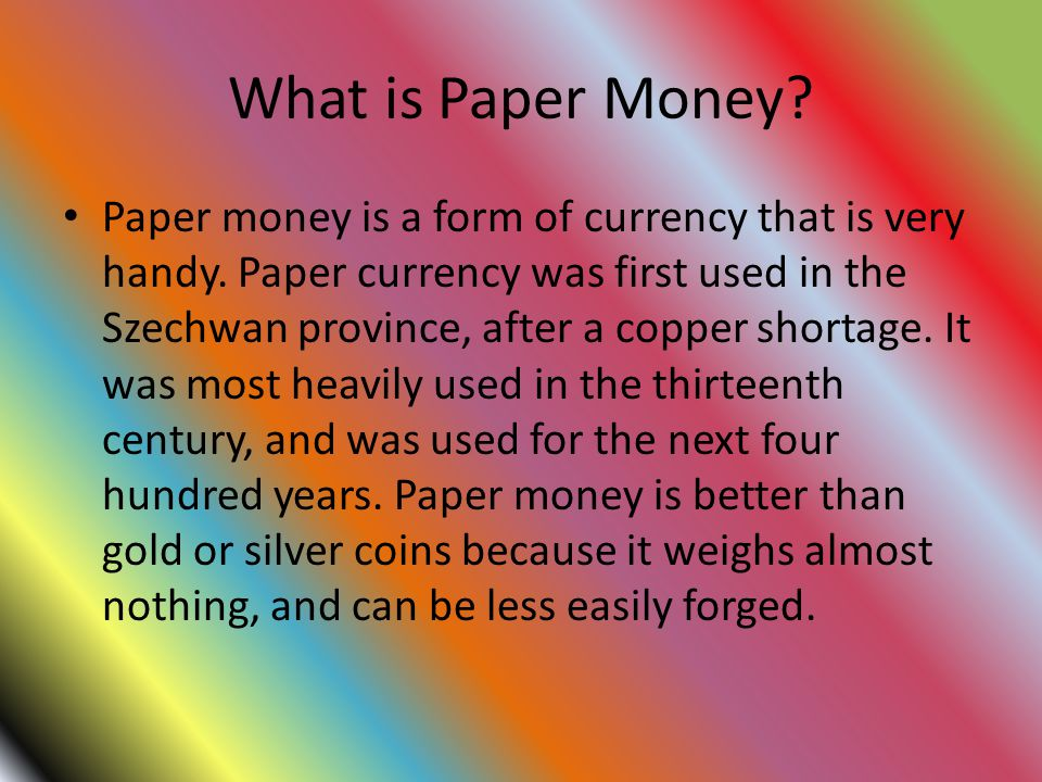 What is Paper Money. Paper money is a form of currency that is very handy.