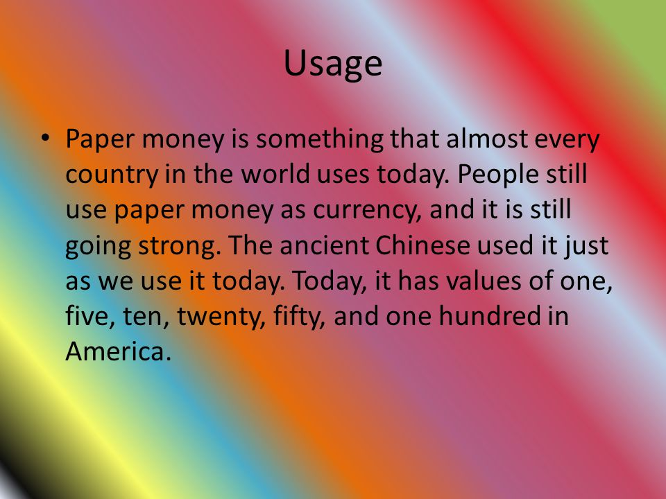 Usage Paper money is something that almost every country in the world uses today.