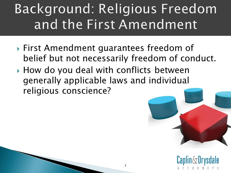  First Amendment guarantees freedom of belief but not necessarily freedom of conduct.