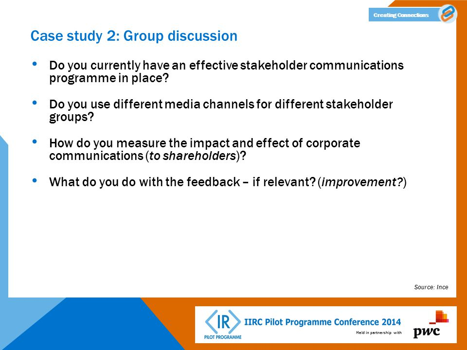 Held in partnership with Creating Connections Case study 2: Group discussion Do you currently have an effective stakeholder communications programme in place.