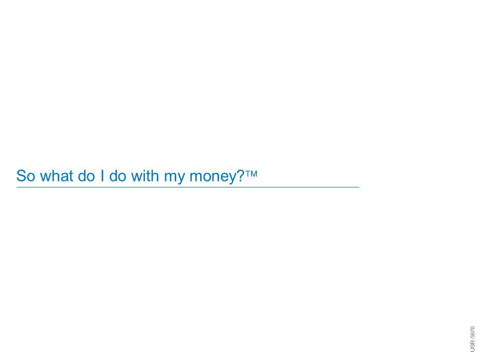 So what do I do with my money?  USR-5870