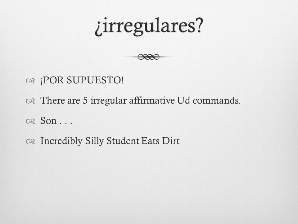 ¿irregulares.  ¡POR SUPUESTO.  There are 5 irregular affirmative Ud commands.