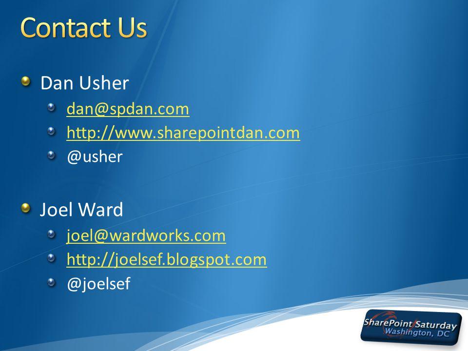 Dan Usher dan@spdan.com http://www.sharepointdan.com @usher Joel Ward joel@wardworks.com http://joelsef.blogspot.com @joelsef