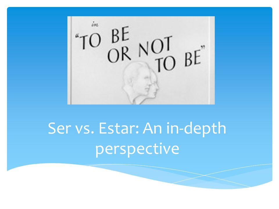 Ser vs. Estar: An in-depth perspective