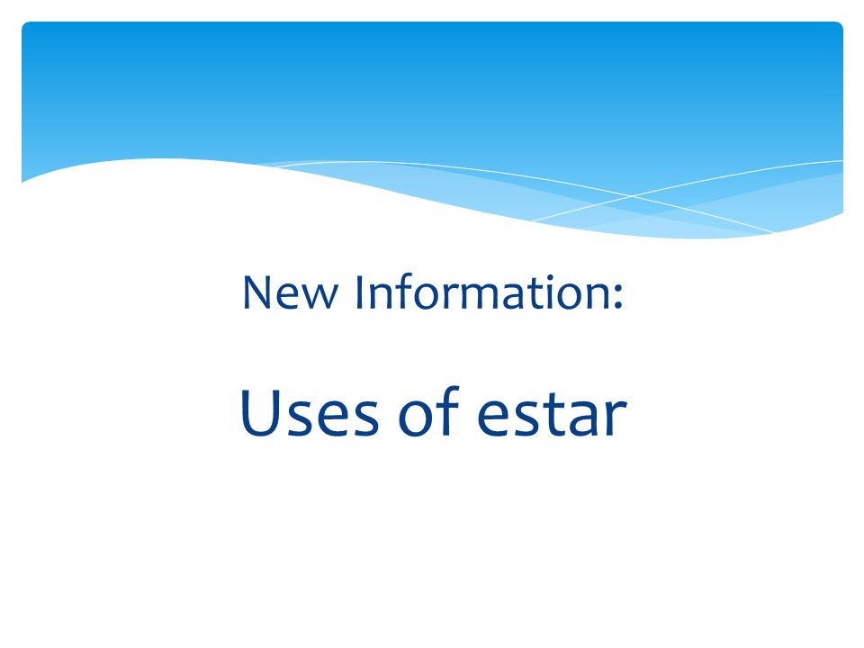 New Information: Uses of estar