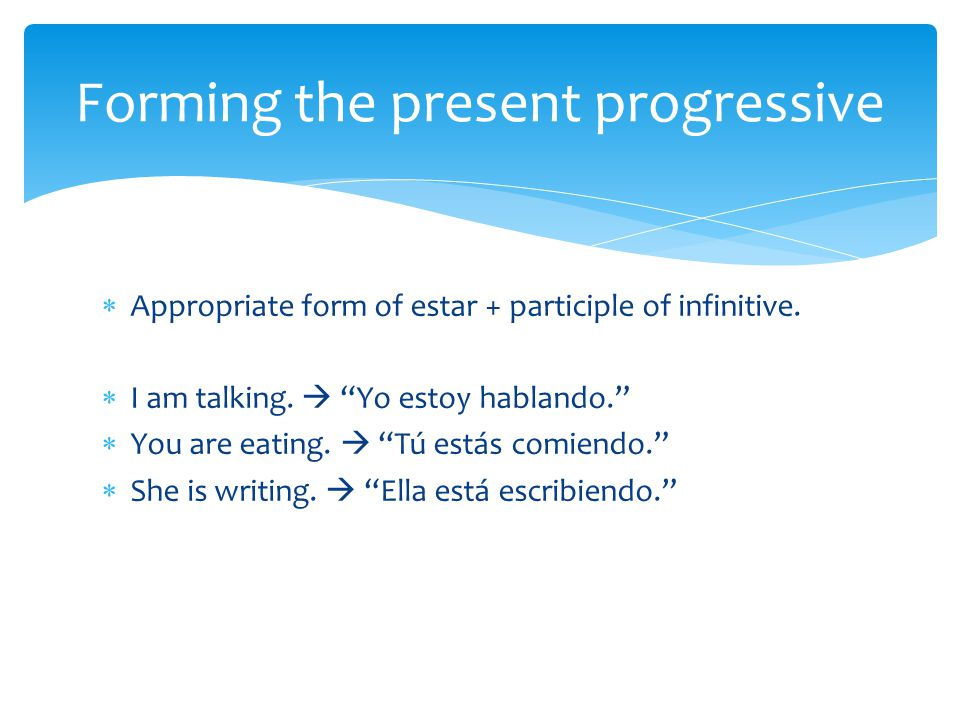  Appropriate form of estar + participle of infinitive.