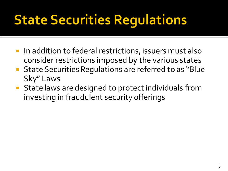  In addition to federal restrictions, issuers must also consider restrictions imposed by the various states  State Securities Regulations are referr