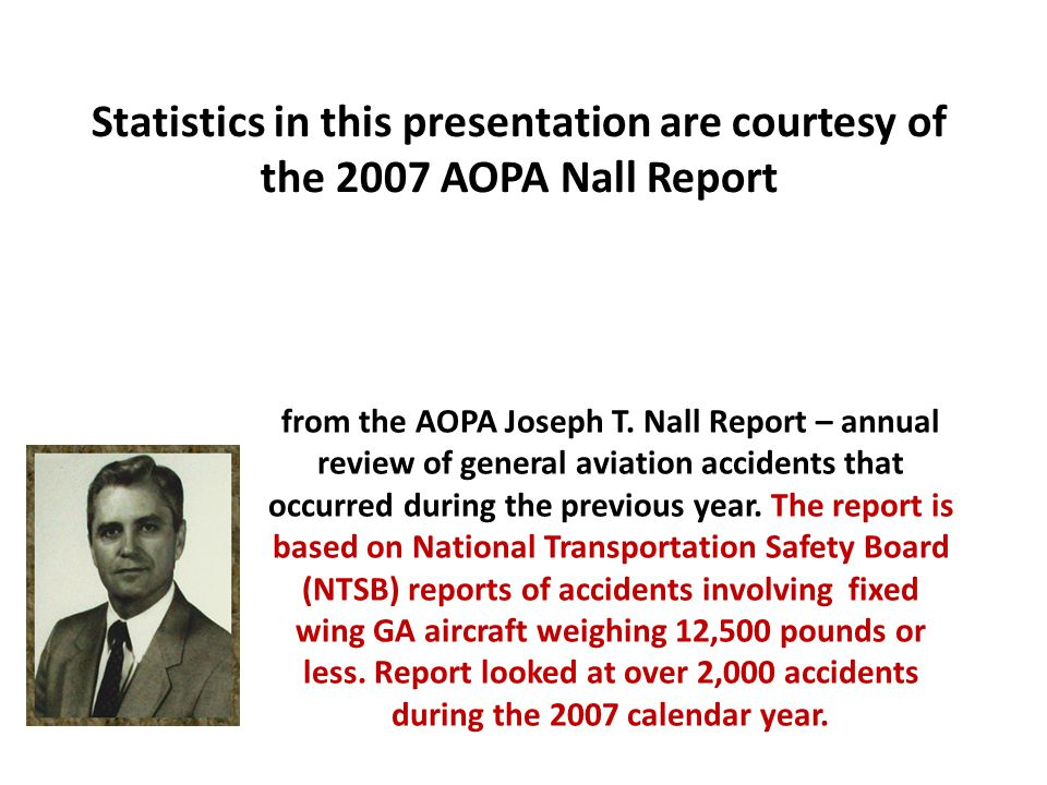 from the AOPA Joseph T. Nall Report – annual review of general aviation accidents that occurred during the previous year. The report is based on Natio