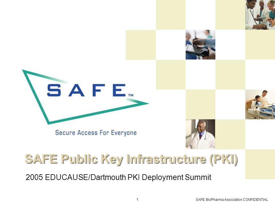 SAFE BioPharma Association CONFIDENTIAL1 SAFE Public Key Infrastructure (PKI) 2005 EDUCAUSE/Dartmouth PKI Deployment Summit