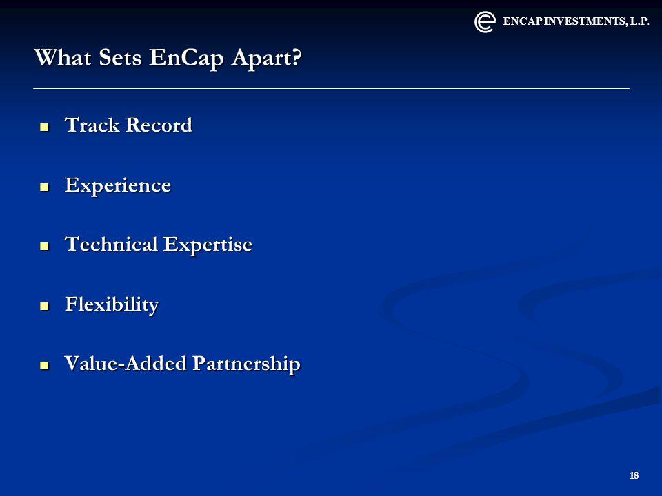 ENCAP INVESTMENTS, L.P. 18 What Sets EnCap Apart.
