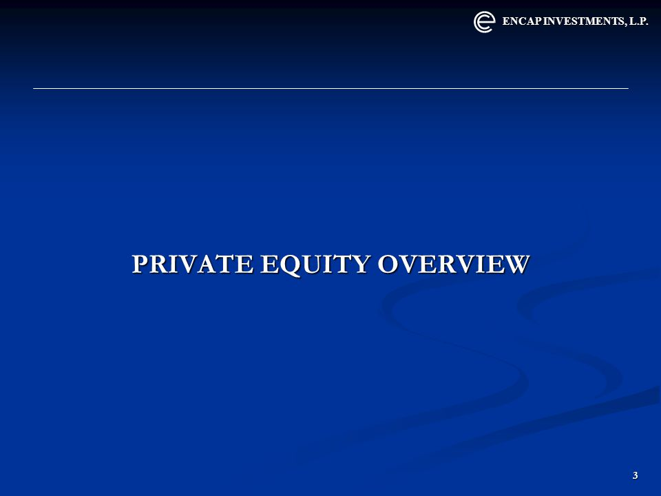 ENCAP INVESTMENTS, L.P. 3 PRIVATE EQUITY OVERVIEW