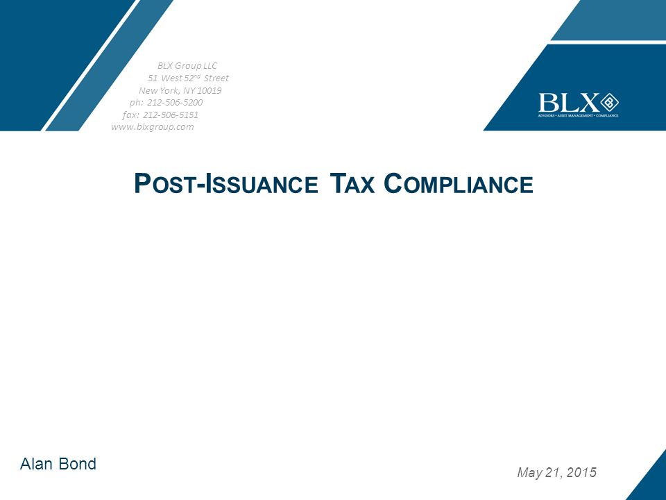 p. Post-Issuance Tax Compliance Alan Bond May 21, 2015 P OST -I SSUANCE T AX C OMPLIANCE BLX Group LLC 51 West 52 nd Street New York, NY 10019 ph: 212