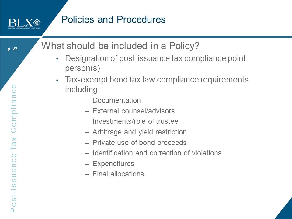 p. Post-Issuance Tax Compliance p. Policies and Procedures What should be included in a Policy.