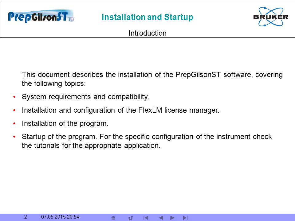Installation and Startup 07.05.2015 20:55 3 For PrepGilsonST the following minimum requirements have to be met: Valid license 'GILSON_PREP_1.0' Administrator rights for the installation Computer with an available ethernet adapter 512MB RAM and 50MB of free disk space Windows XP SP2 or Windows 2000 SP4 At least one serial port for the Gilson instrument COM1..9 is recommended.