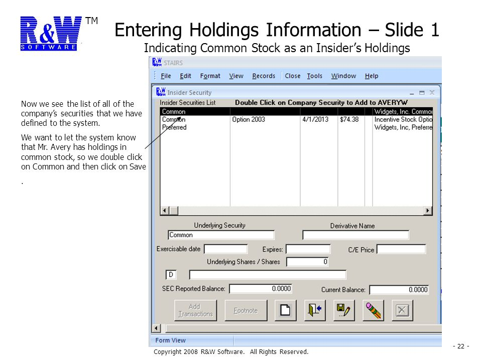 TM Copyright 2008 R&W Software. All Rights Reserved. - 22 - Entering Holdings Information – Slide 1 Indicating Common Stock as an Insider's Holdings N