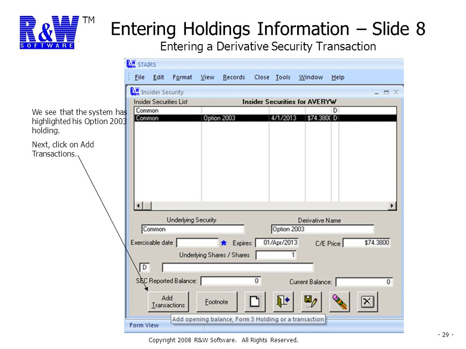 TM Copyright 2008 R&W Software. All Rights Reserved. - 29 - Entering Holdings Information – Slide 8 Entering a Derivative Security Transaction We see