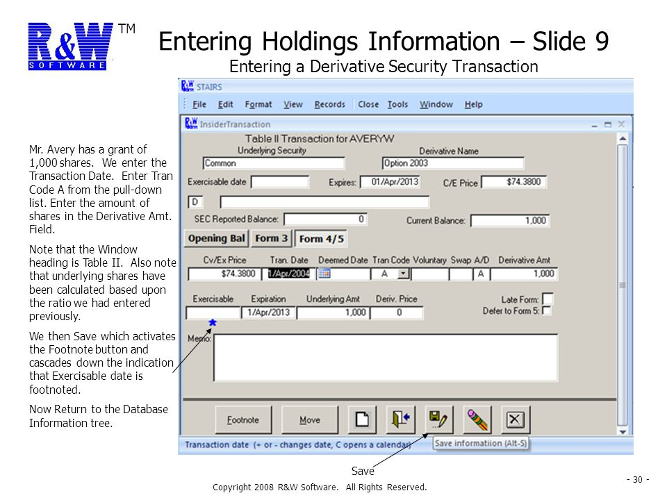 TM Copyright 2008 R&W Software. All Rights Reserved. - 30 - Entering Holdings Information – Slide 9 Entering a Derivative Security Transaction Mr. Ave