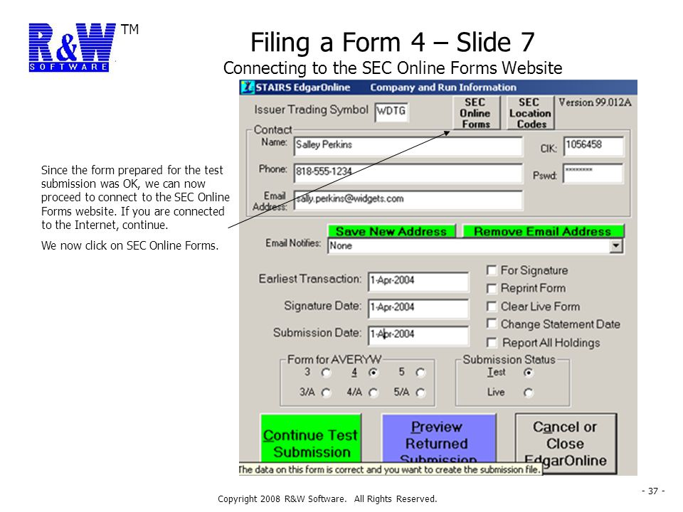 TM Copyright 2008 R&W Software. All Rights Reserved. - 37 - Filing a Form 4 – Slide 7 Connecting to the SEC Online Forms Website Since the form prepar