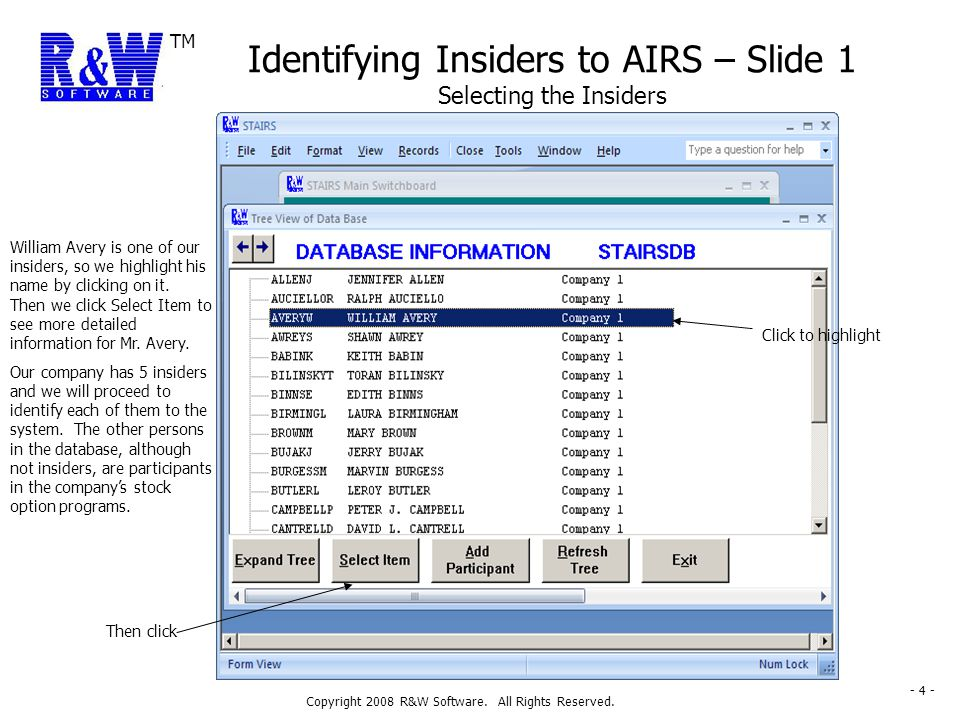 TM Copyright 2008 R&W Software. All Rights Reserved. - 4 - Identifying Insiders to AIRS – Slide 1 Selecting the Insiders William Avery is one of our i