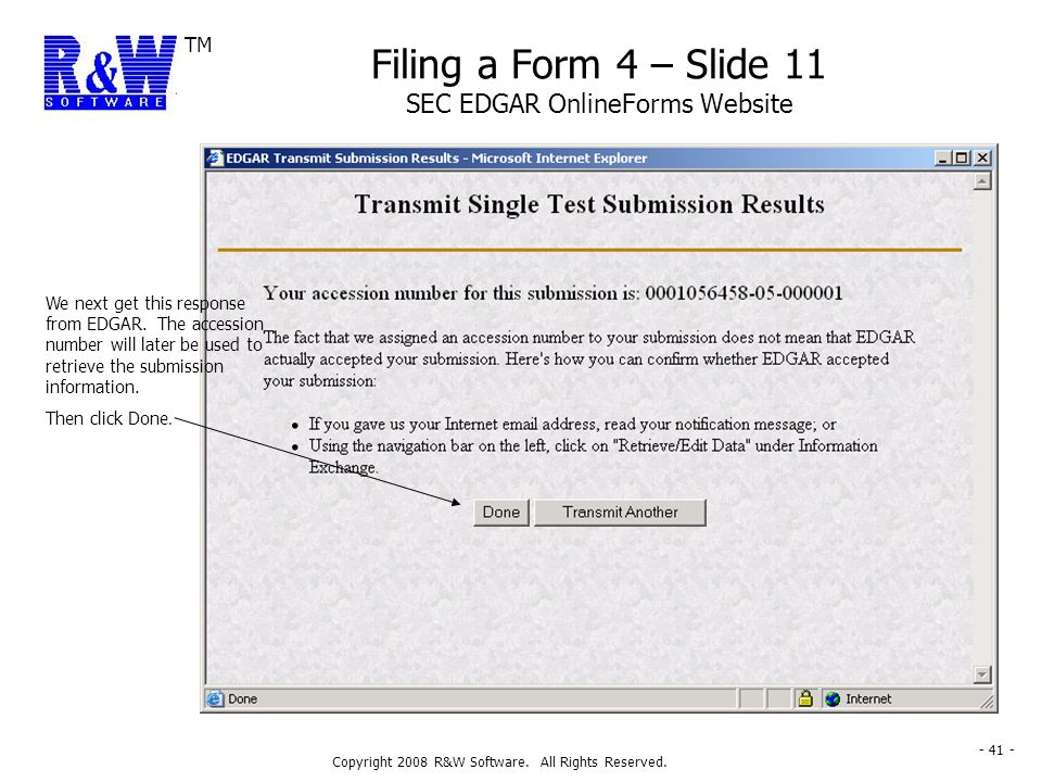 TM Copyright 2008 R&W Software. All Rights Reserved. - 41 - Filing a Form 4 – Slide 11 SEC EDGAR OnlineForms Website We next get this response from ED
