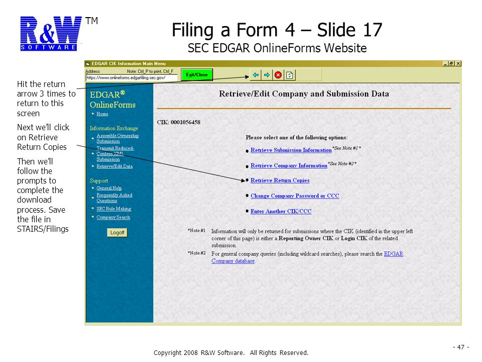 TM Copyright 2008 R&W Software. All Rights Reserved. - 47 - Filing a Form 4 – Slide 17 SEC EDGAR OnlineForms Website Hit the return arrow 3 times to r