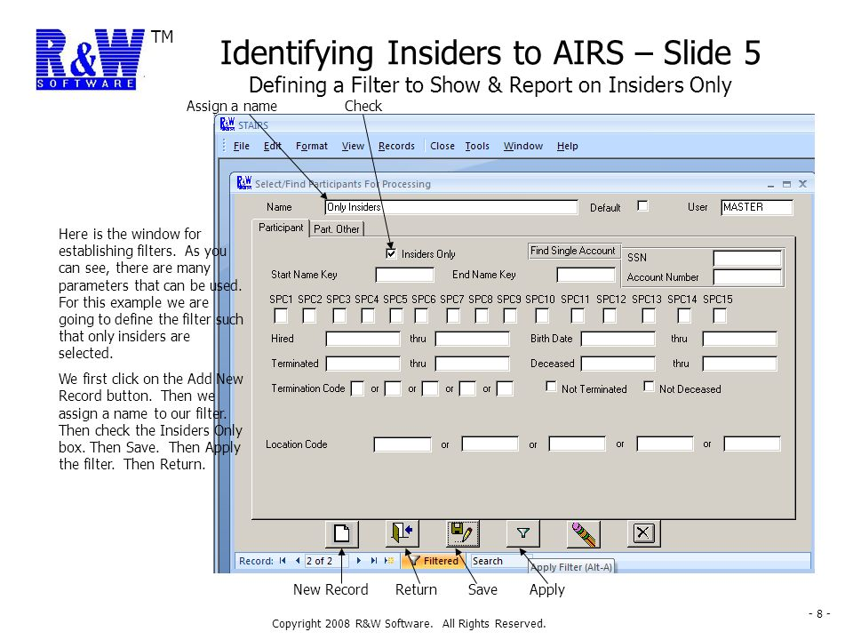 TM Copyright 2008 R&W Software. All Rights Reserved. - 8 - Identifying Insiders to AIRS – Slide 5 Defining a Filter to Show & Report on Insiders Only
