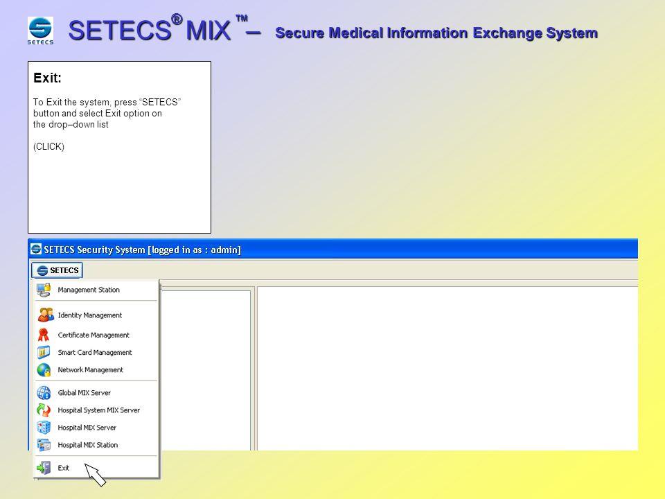 SETECS MIX – ® ™ End: The system returns to the desktop Secure Medical Information Exchange System End