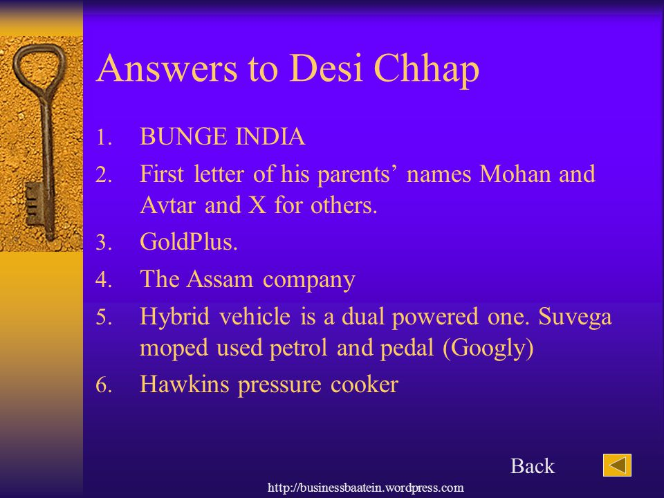 http://businessbaatein.wordpress.com Answers to Desi Chhap 1. BUNGE INDIA 2. First letter of his parents' names Mohan and Avtar and X for others. 3. G
