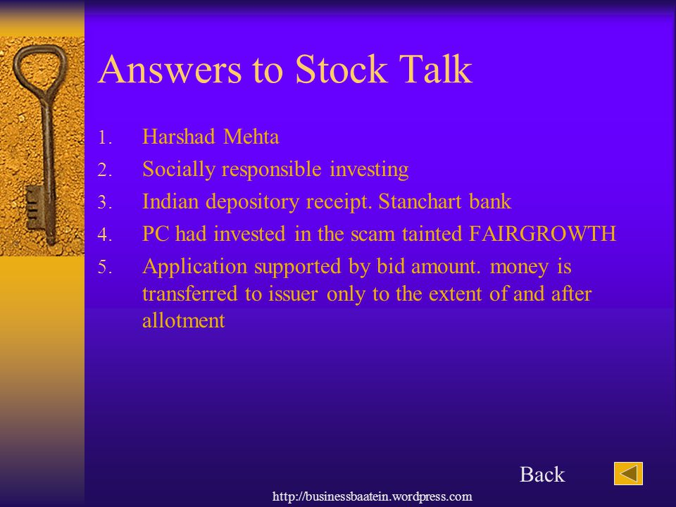 http://businessbaatein.wordpress.com Answers to Stock Talk 1. Harshad Mehta 2. Socially responsible investing 3. Indian depository receipt. Stanchart