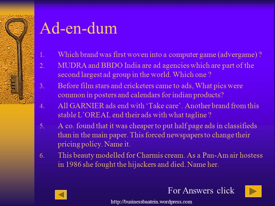 http://businessbaatein.wordpress.com Ad-en-dum 1. Which brand was first woven into a computer game (advergame) ? 2. MUDRA and BBDO India are ad agenci