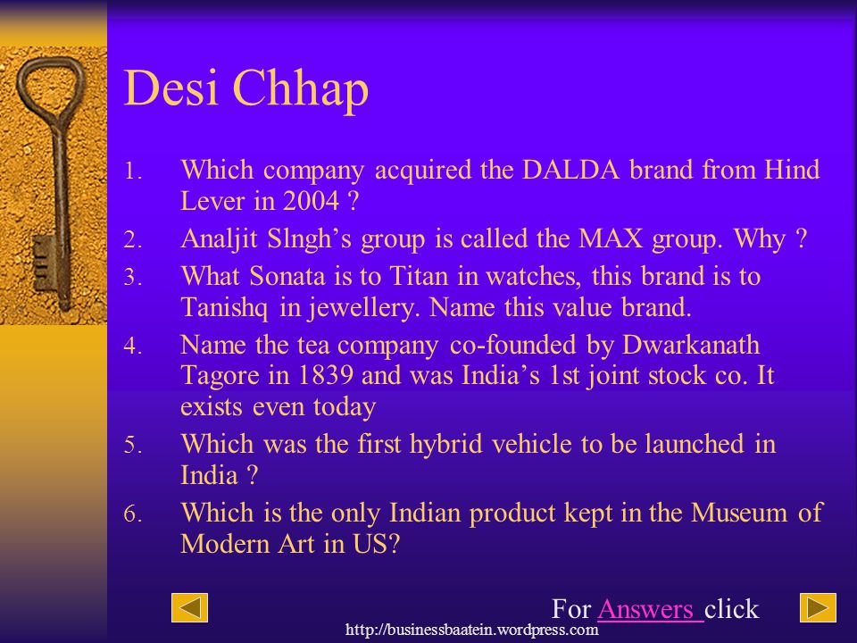 http://businessbaatein.wordpress.com Desi Chhap 1. Which company acquired the DALDA brand from Hind Lever in 2004 ? 2. Analjit Slngh's group is called