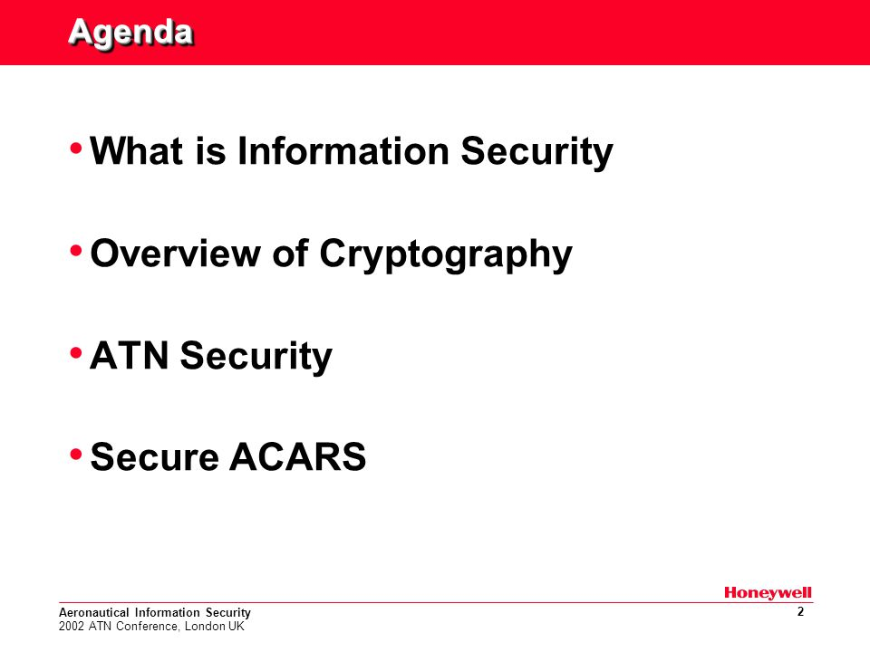 Aeronautical Information Security 2002 ATN Conference, London UK 13 Security in ATN Risk analysis performed by Eurocontrol has identified the following threats: – Masquerade/modification/replay of air-ground application communications.