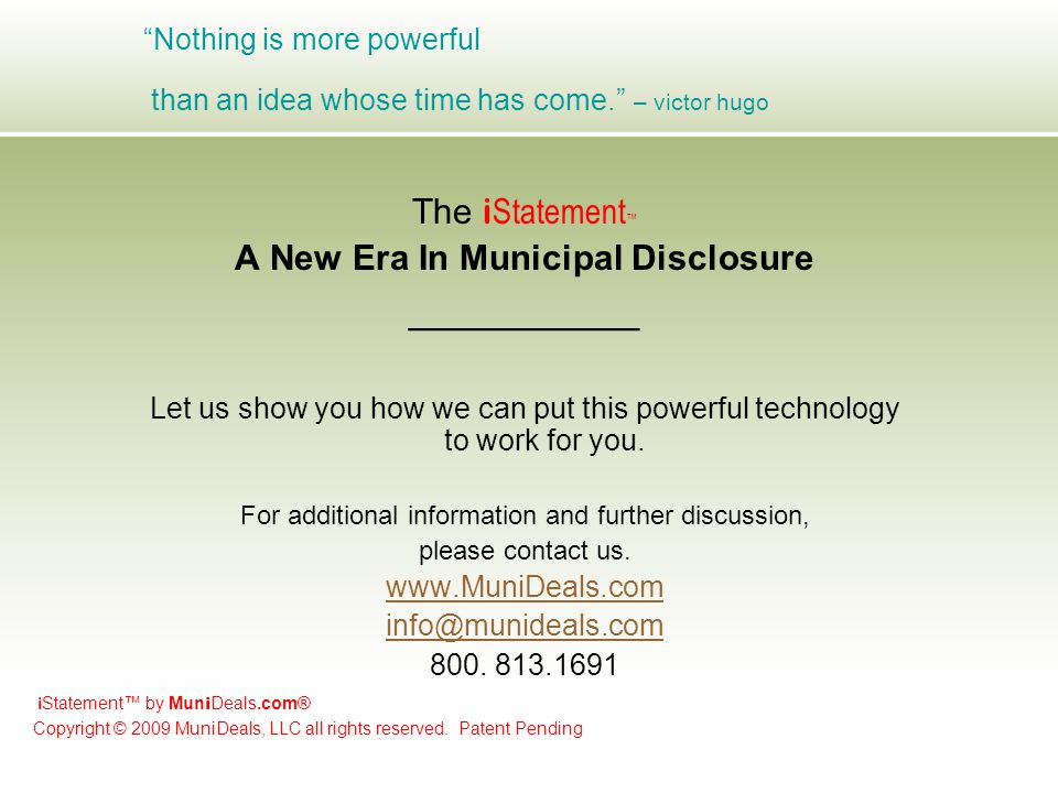Nothing is more powerful than an idea whose time has come. – victor hugo The i Statement ™ A New Era In Municipal Disclosure __________ Let us show you how we can put this powerful technology to work for you.