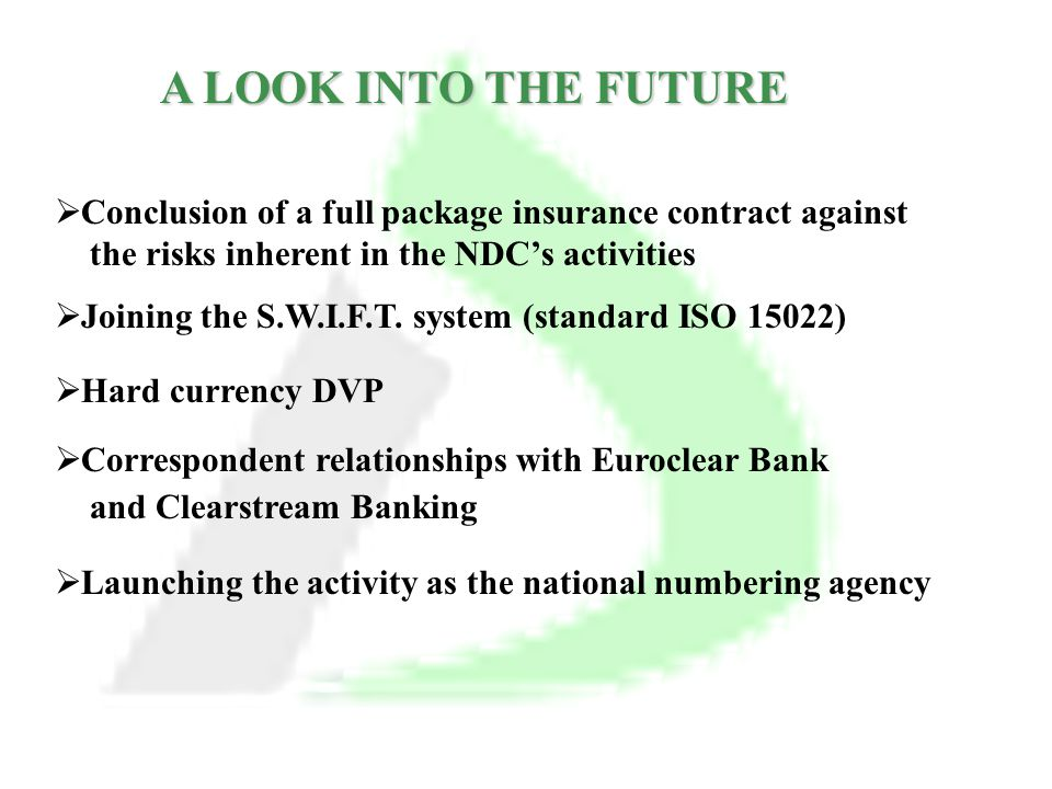 A LOOK INTO THE FUTURE  Conclusion of a full package insurance contract against the risks inherent in the NDC's activities  Joining the S.W.I.F.T.