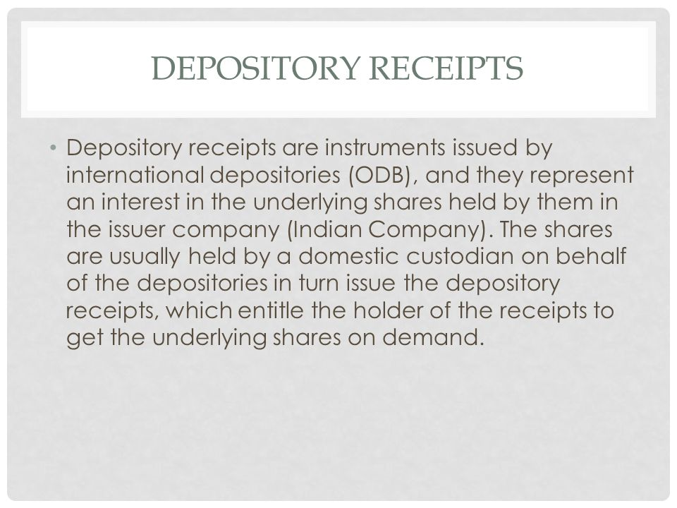 DEPOSITORY RECEIPTS Depository receipts are instruments issued by international depositories (ODB), and they represent an interest in the underlying s