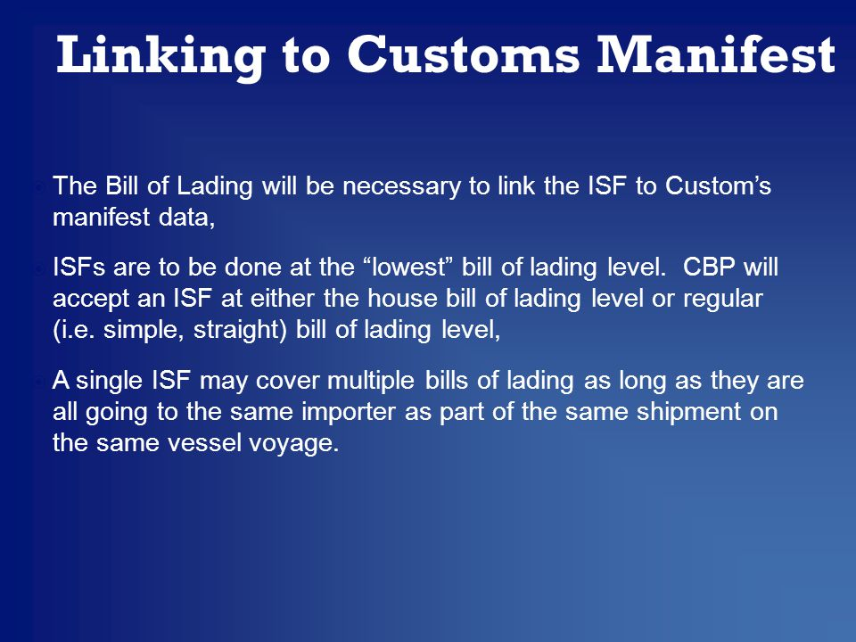  The Bill of Lading will be necessary to link the ISF to Custom's manifest data,  ISFs are to be done at the lowest bill of lading level.