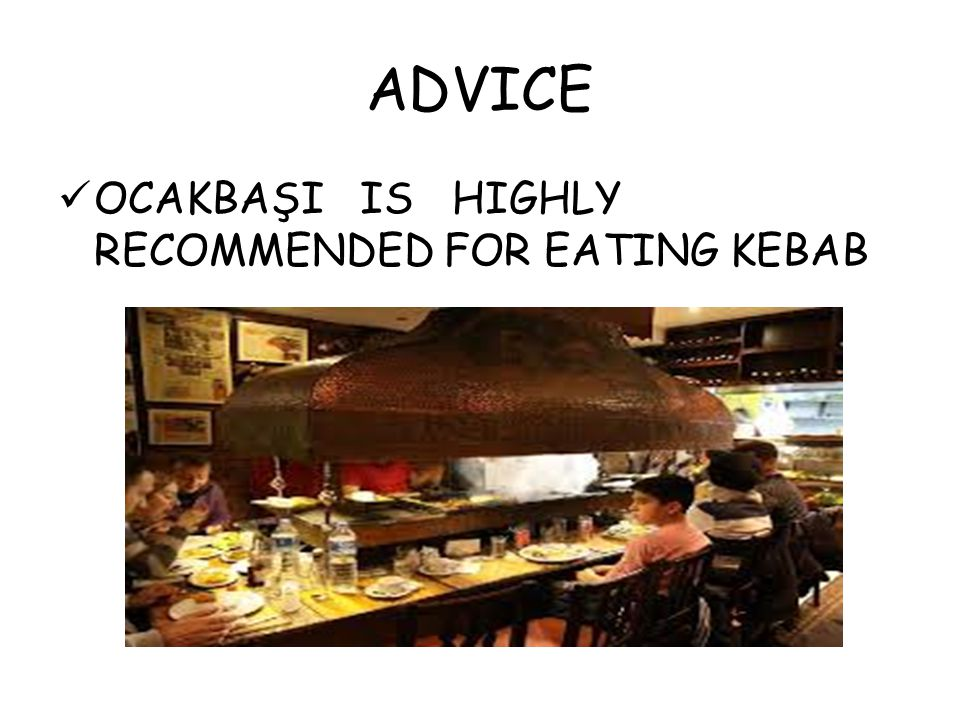 ADVICE OCAKBAŞI IS HIGHLY RECOMMENDED FOR EATING KEBAB