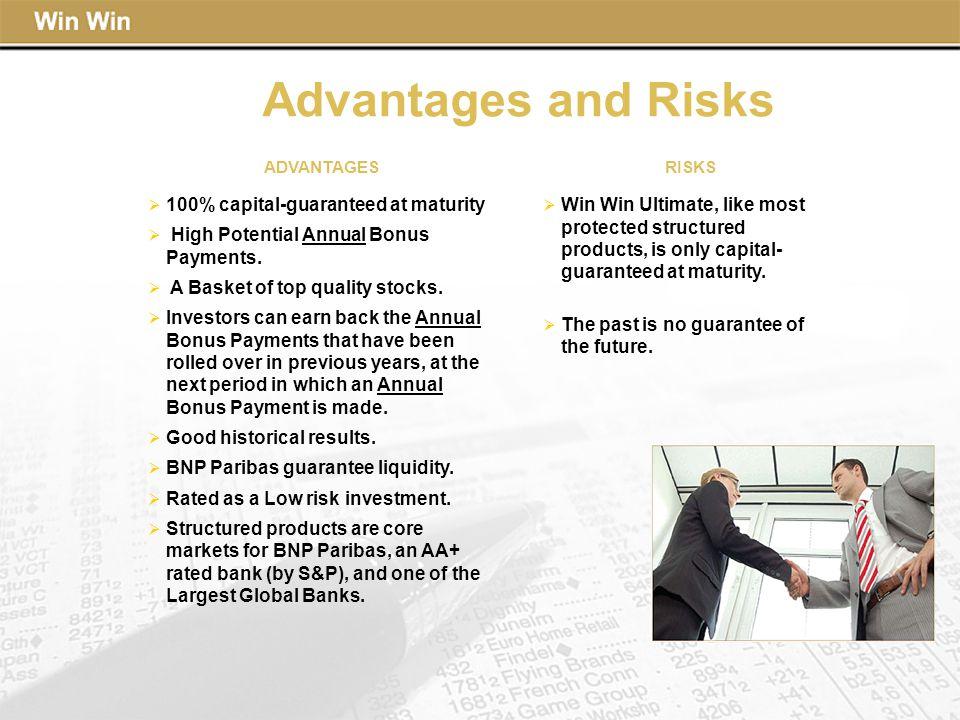 Advantages and Risks ADVANTAGES RISKS  100% capital-guaranteed at maturity  High Potential Annual Bonus Payments.