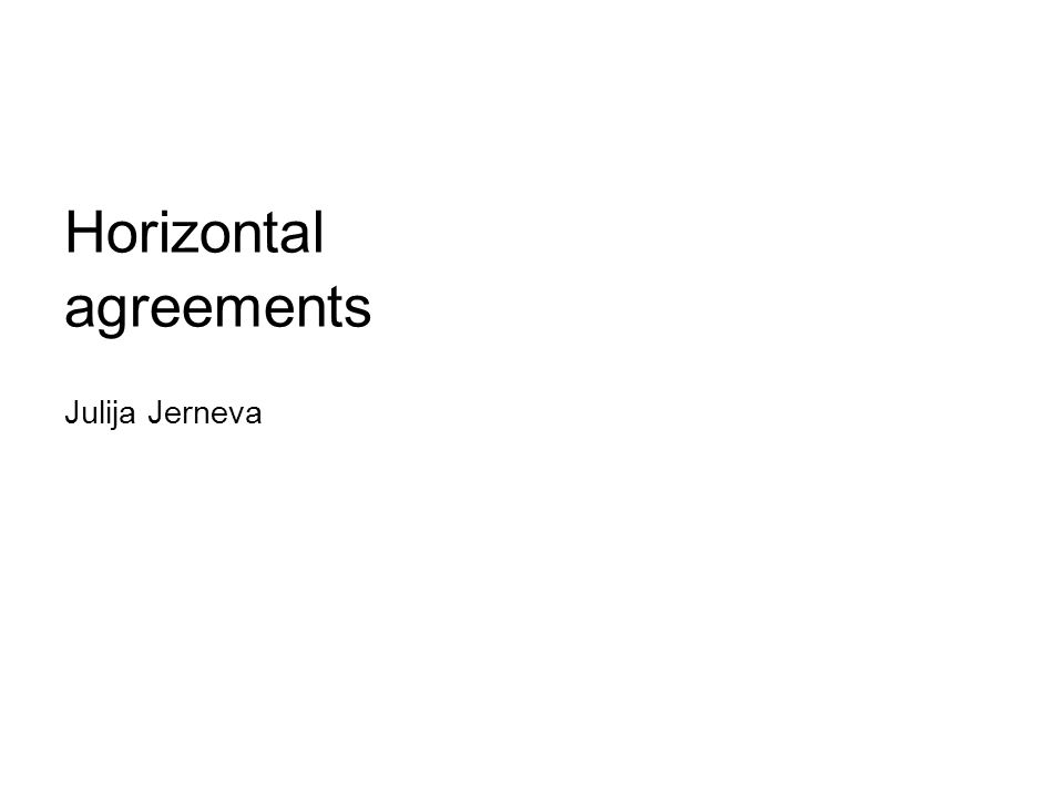 Horizontal agreements Julija Jerneva