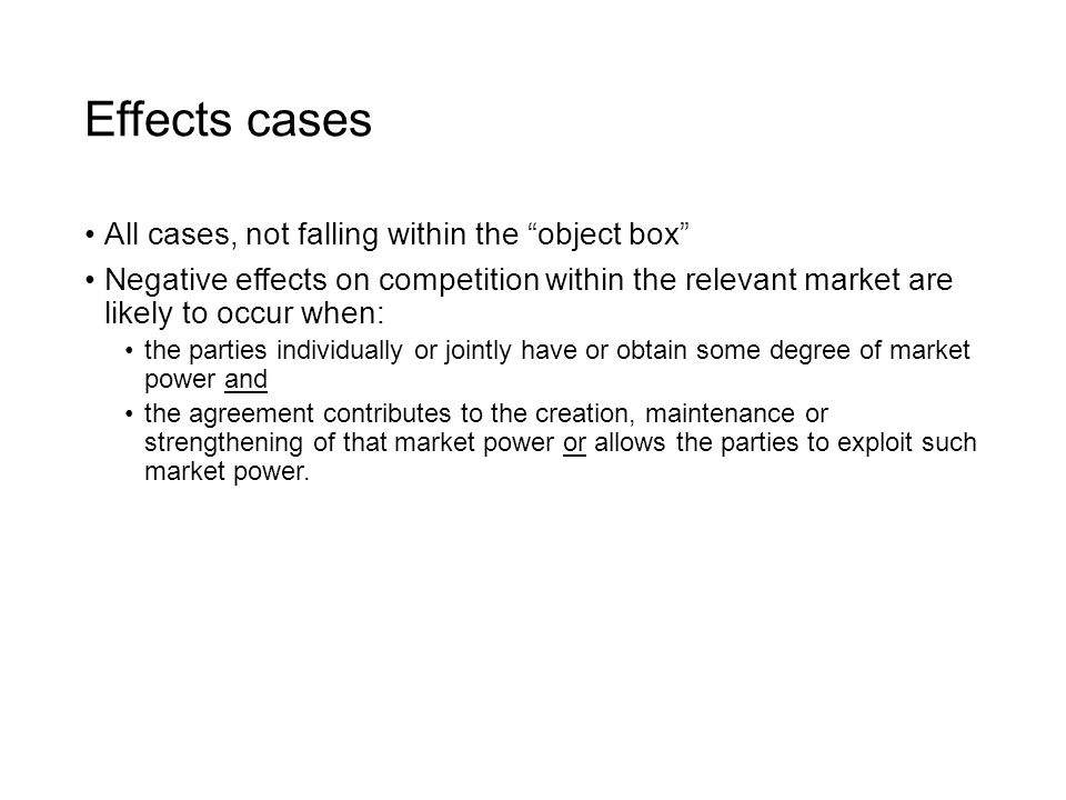 "Effects cases All cases, not falling within the ""object box"" Negative effects on competition within the relevant market are likely to occur when: the"