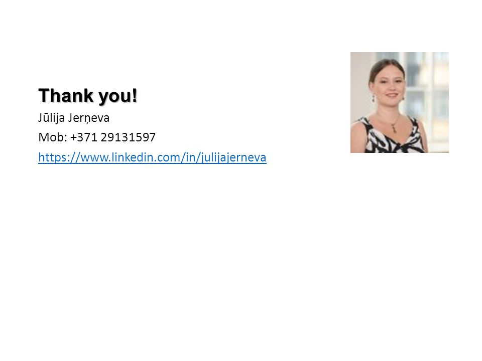 Thank you! Jūlija Jerņeva Mob: +371 29131597 https://www.linkedin.com/in/julijajerneva