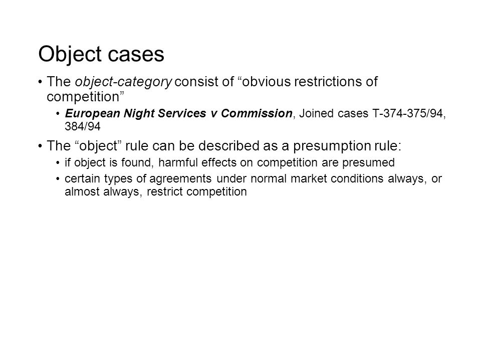 "Object cases The object-category consist of ""obvious restrictions of competition"" European Night Services v Commission, Joined cases T-374-375/94, 384"