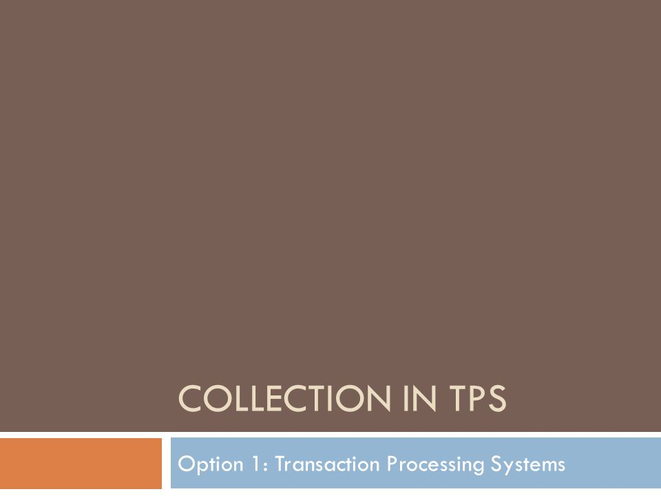 Collection – Analysing Data from TP Systems Management Information Systems  In a small system such information would be generated by the manager whilst in larger organisations one or more department might be dedicated to MIS processes.